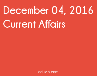 December 04, 2016 Current Affairs