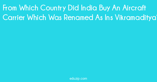From Which Country Did India Buy An Aircraft Carrier Which