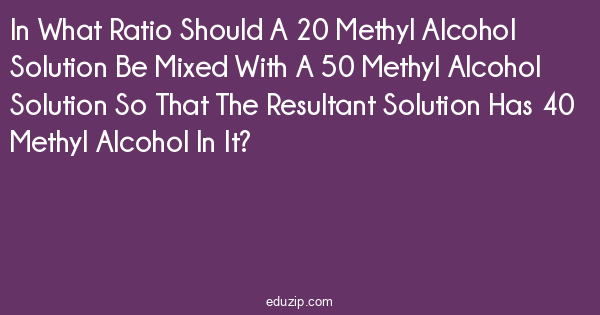 In What Ratio Should A 20 Methyl Alcohol Solution Be Mixed
