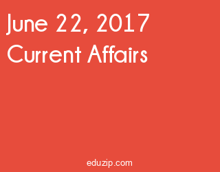 June 22, 2017 Current Affairs