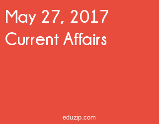 May 27, 2017 Current Affairs