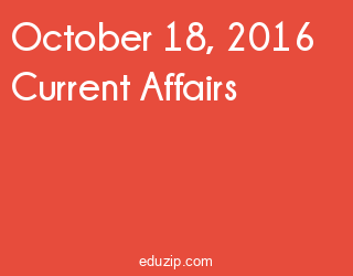 October 18, 2016 Current Affairs